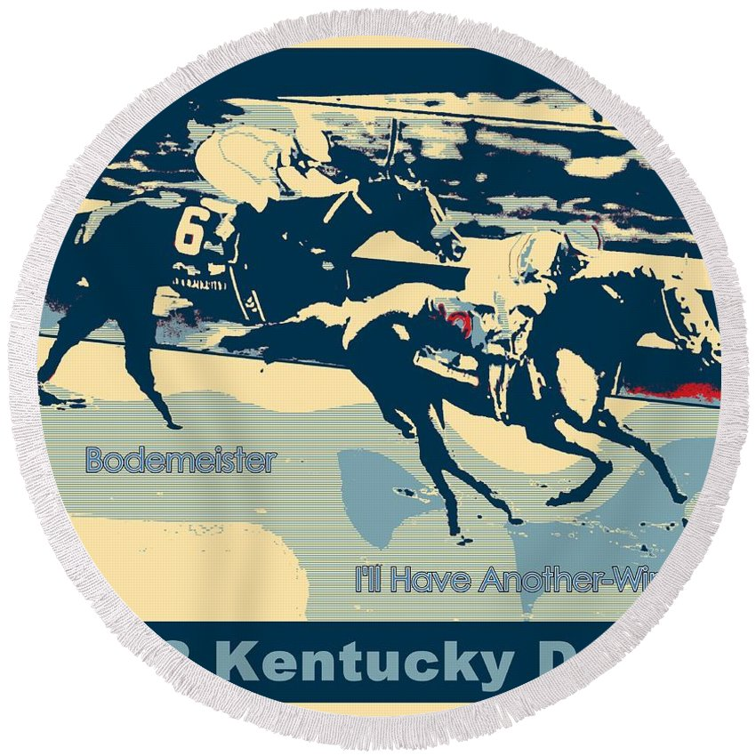 I'll Have Another Horse Racing Bodemeister 2012 Churchill Downs Santa Anita Furlongs I'll Have Another Digital Art Round Beach Towel featuring the photograph Kentucky Derby Champion by RJ Aguilar