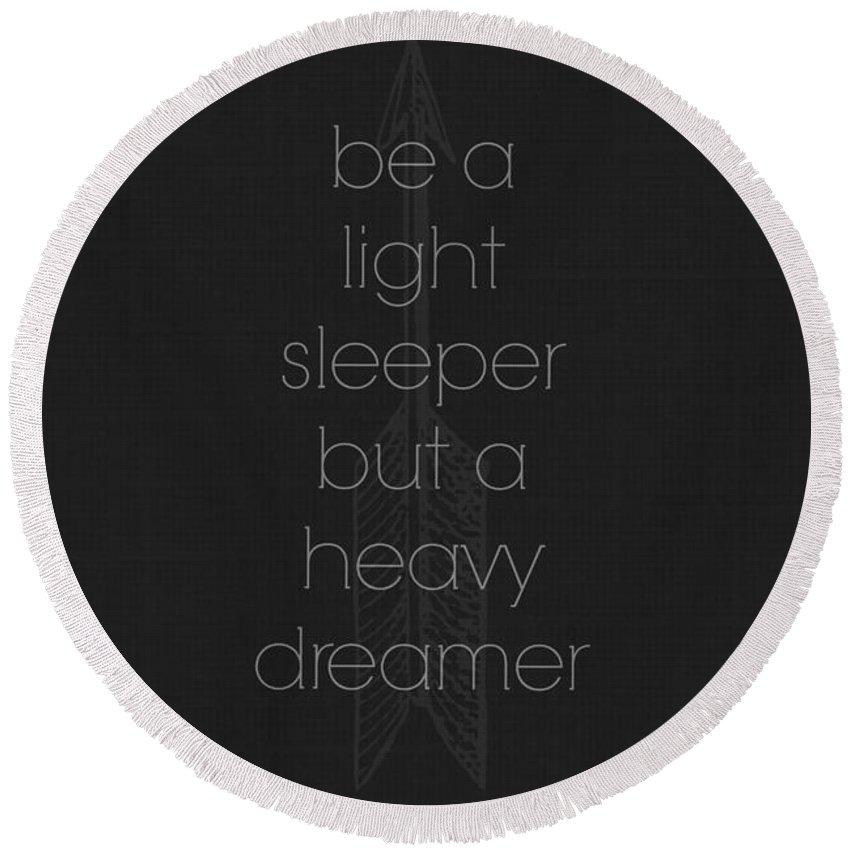 Light Sleeper Heavy Dreamer Round Beach Towel featuring the digital art Light Sleeper Heavy Dreamer by Chastity Hoff