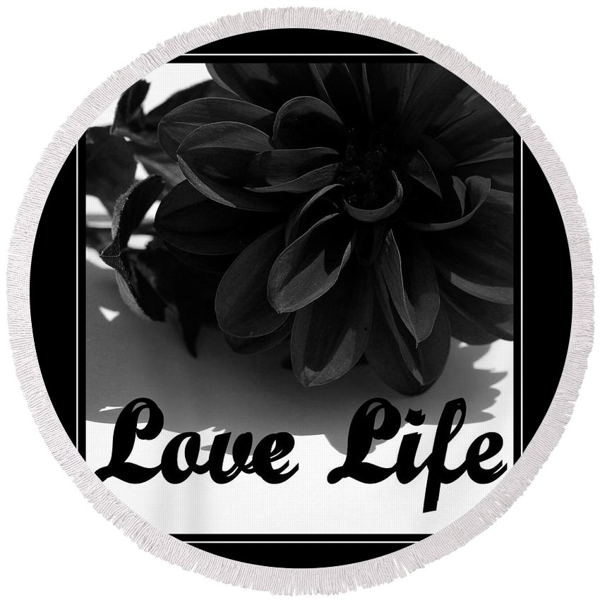 Love Life Black And White Round Beach Towel featuring the photograph Love Life Black And White by Barbara Griffin