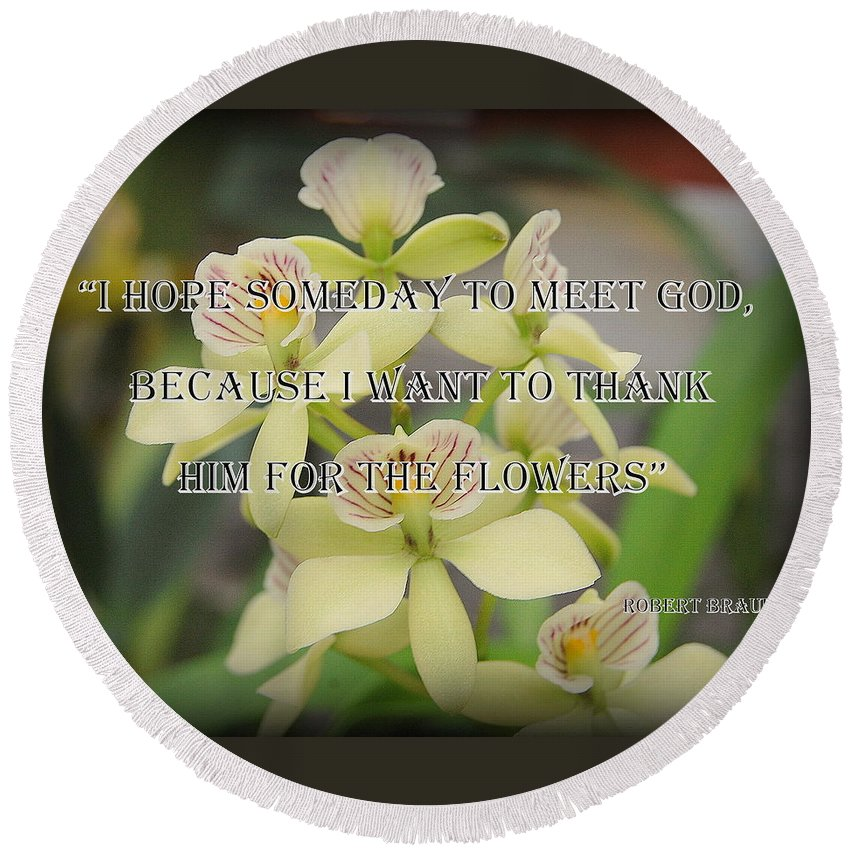 Orchid Round Beach Towel featuring the photograph Orchids With Robert Brault Quote by James DeFazio