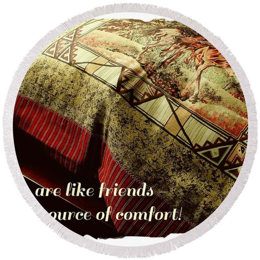 Quilts Are Like Friends A Great Source Of Comfort Round Beach Towel featuring the photograph Quilts Are Like Friends A Great Source Of Comfort by Barbara Griffin