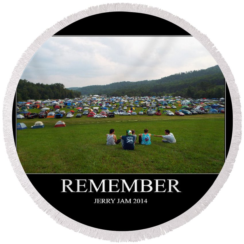 Jerry Jam 2014 Round Beach Towel featuring the photograph Rememeber by Stefanie Beauregard