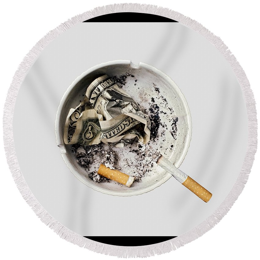 Ashtray Round Beach Towel featuring the photograph Smoking Also Kills Your Pocket And Fills The Politicians' by Juan Carlos Ferro Duque