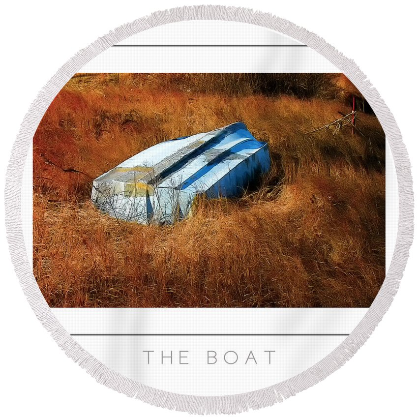 Boat Round Beach Towel featuring the photograph The Boat Poster by Mike Nellums