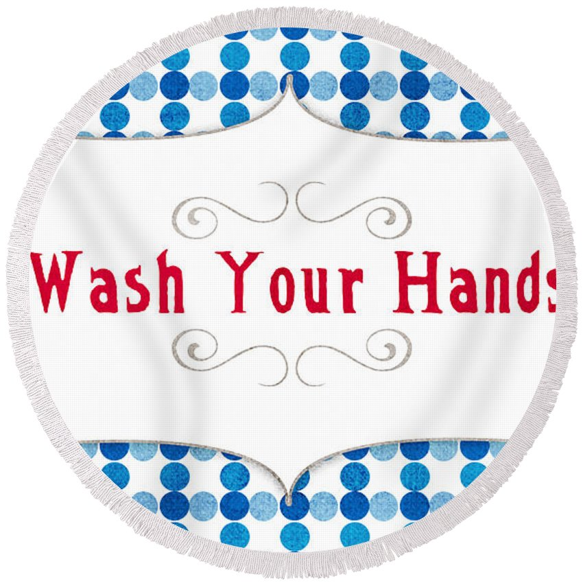 Wash Your Hands Sign Round Beach Towel featuring the digital art Wash Your Hands Sign by Linda Woods
