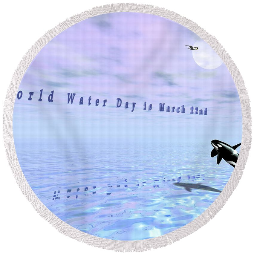 Water. Water Scape. Seascape. Orcas Round Beach Towel featuring the digital art World Water Day by Charles McChesney