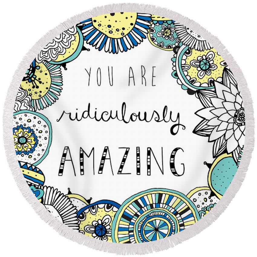 Susan Claire Round Beach Towel featuring the photograph You Are Ridiculously Amazing by MGL Meiklejohn Graphics Licensing