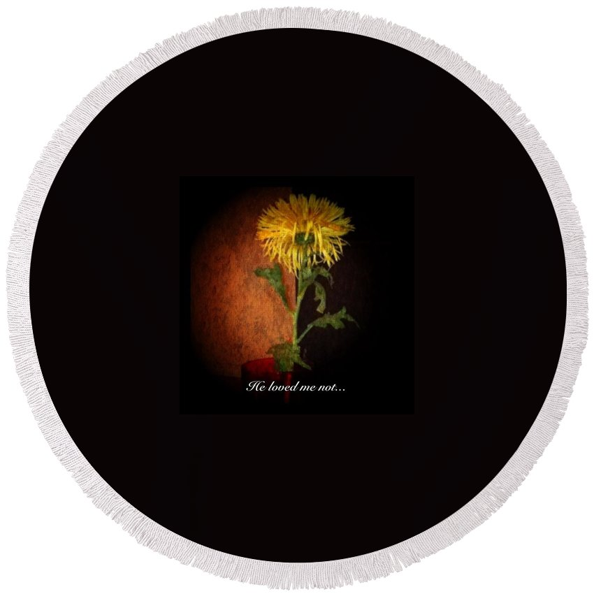 Flower Round Beach Towel featuring the photograph He Loved Me Not by Dolly Sanchez