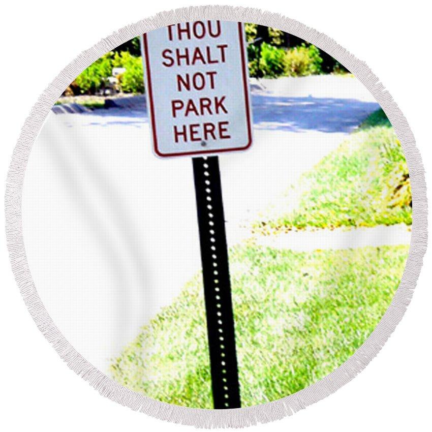 Thou Shalt Not Park Here Round Beach Towel featuring the photograph Thou Shalt Not Park Here by Seth Weaver