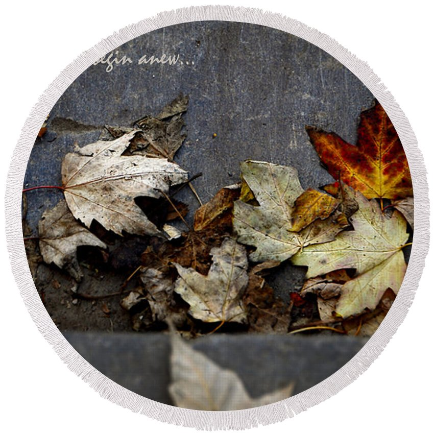 Leaves Round Beach Towel featuring the photograph We Must Let Go To Begin Anew... by Valerie Rosen