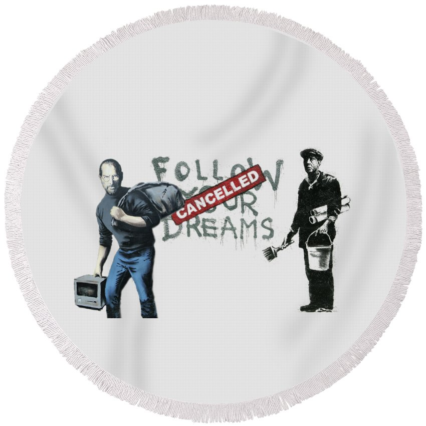 'urban Graffiti' Collection By Serge Averbukh Round Beach Towel featuring the photograph Banksy - The Tribute - Follow Your Dreams - Steve Jobs by Serge Averbukh