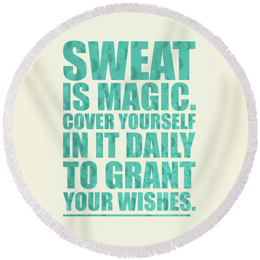 Sweat Is Magic  Cover Yourself In It Daily To Grant Your Wishes Gym  Motivational Quotes Poster Round Beach Towel