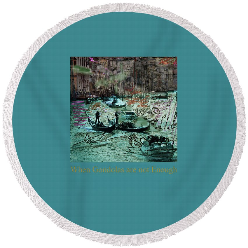 Gondolas Round Beach Towel featuring the mixed media When Gondolas Are Not Enough by Guy Ciarcia