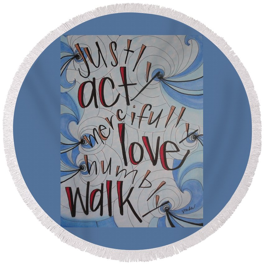 Micah 6:8 Round Beach Towel featuring the painting Act Love Walk by Vonda Drees