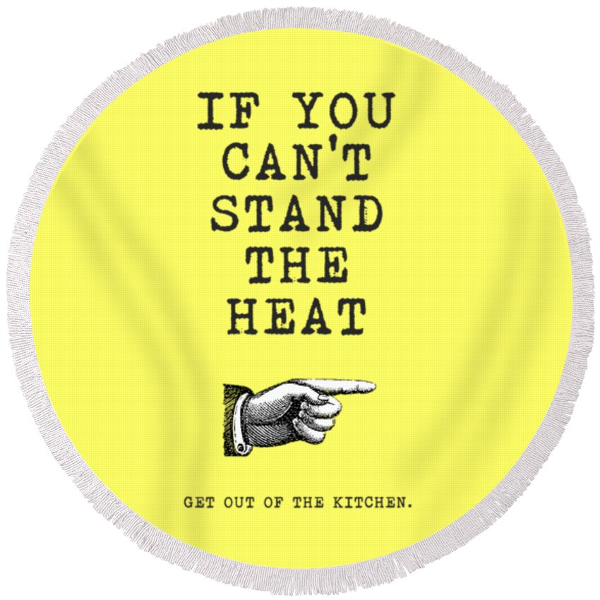 Can't Stand The Heat Round Beach Towel featuring the photograph Get Out Of The Kitchen by Mark Rogan