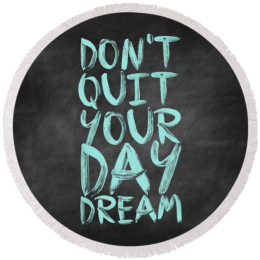 Inspirational Quote Round Beach Towel featuring the digital art Don't Quite Your Day Dream Inspirational Quotes poster by Lab No 4
