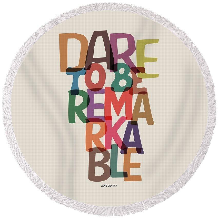 Motivational Quote Round Beach Towel featuring the digital art Dare To Be Jane Gentry Motivating Quotes poster by Lab No 4