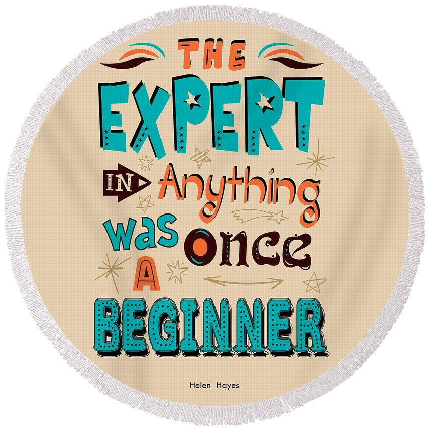 Motivational Quote Round Beach Towel featuring the digital art The Expert In Anything Was Once A Beginner Quotes Poster by Lab No 4