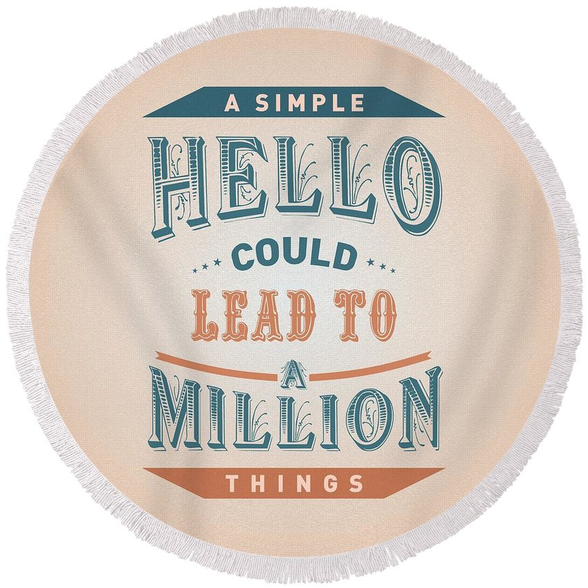 Motivational Quote Round Beach Towel featuring the digital art A Simple Hello Could Lead To A Million Things Quotes Poster by Lab No 4