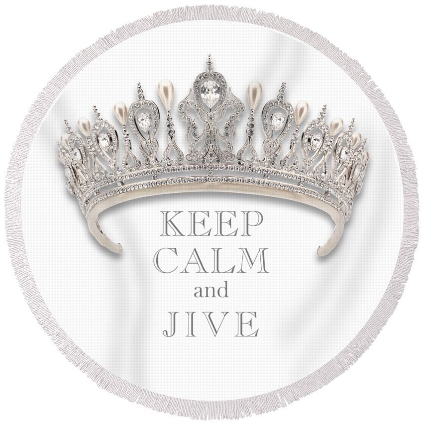 Keep Calm And Jive Round Beach Towel featuring the photograph Keep Calm And Jive Diamond Tiara Transparent Png by Kathy Anselmo
