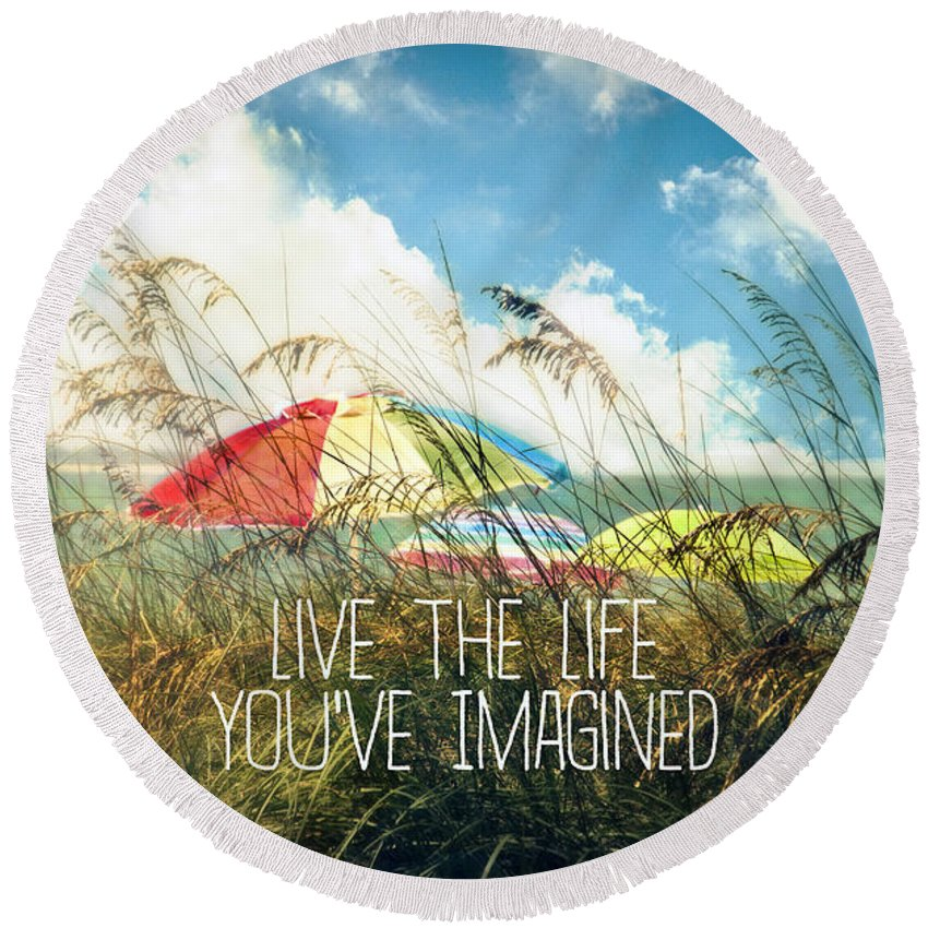 Live The Life You've Imagined Round Beach Towel featuring the photograph Live The Life You've Imagined by Tammy Wetzel