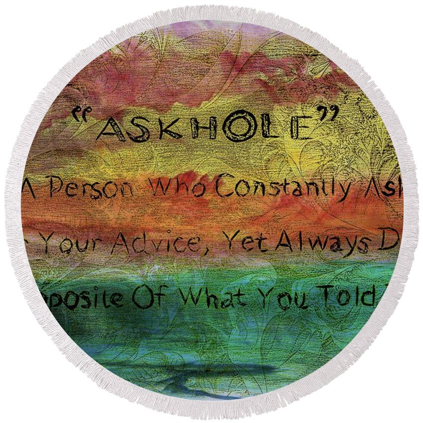 Askhole Round Beach Towel featuring the photograph Askhole 6 by Sherman Perry