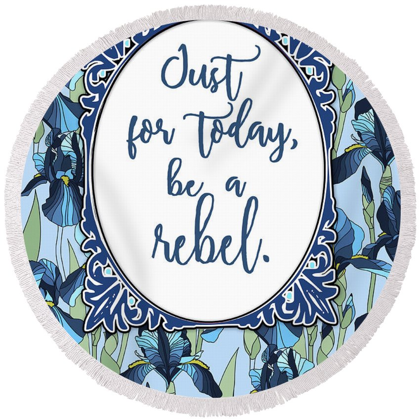 Be A Rebel Round Beach Towel featuring the digital art Be A Rebel Just For Today by Scarebaby Design