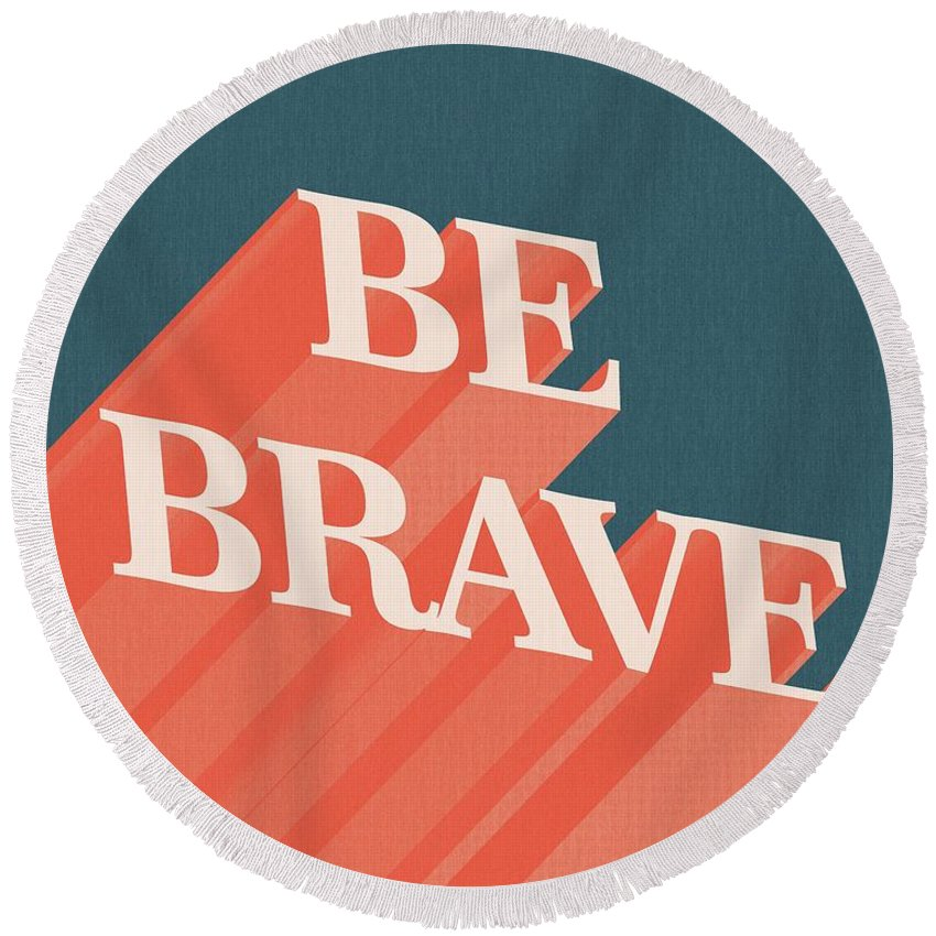 Be Brave Round Beach Towel featuring the mixed media Be Brave by Studio Grafiikka
