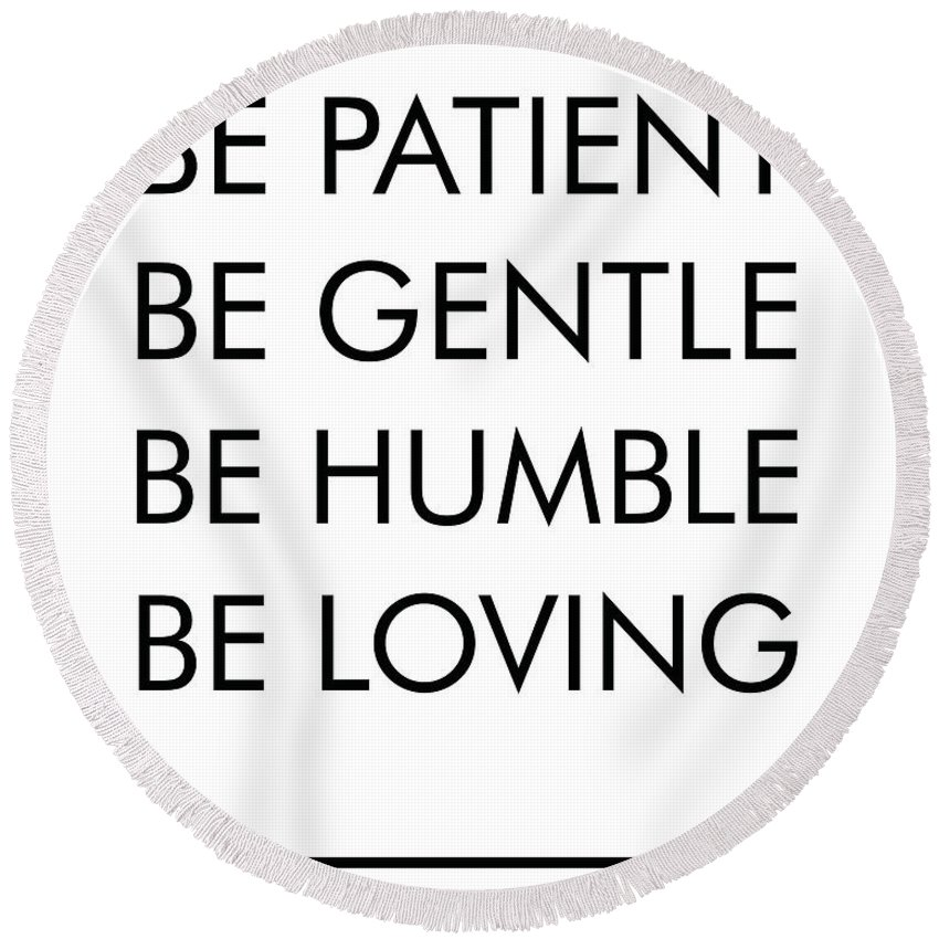 Be Patient, Be Gentle, Be Humble, Be Loving - Bible Verses Art Round Beach  Towel