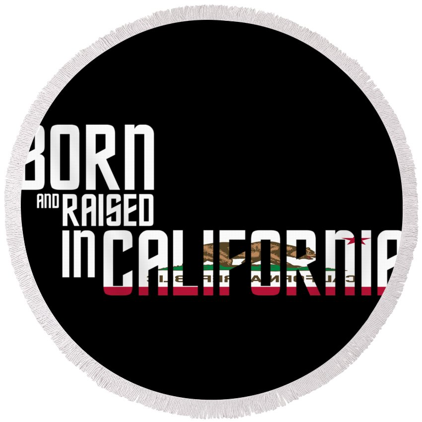 California Round Beach Towel featuring the digital art Born And Raised In California Birthday Gift Nice Design by StyloMart Tees