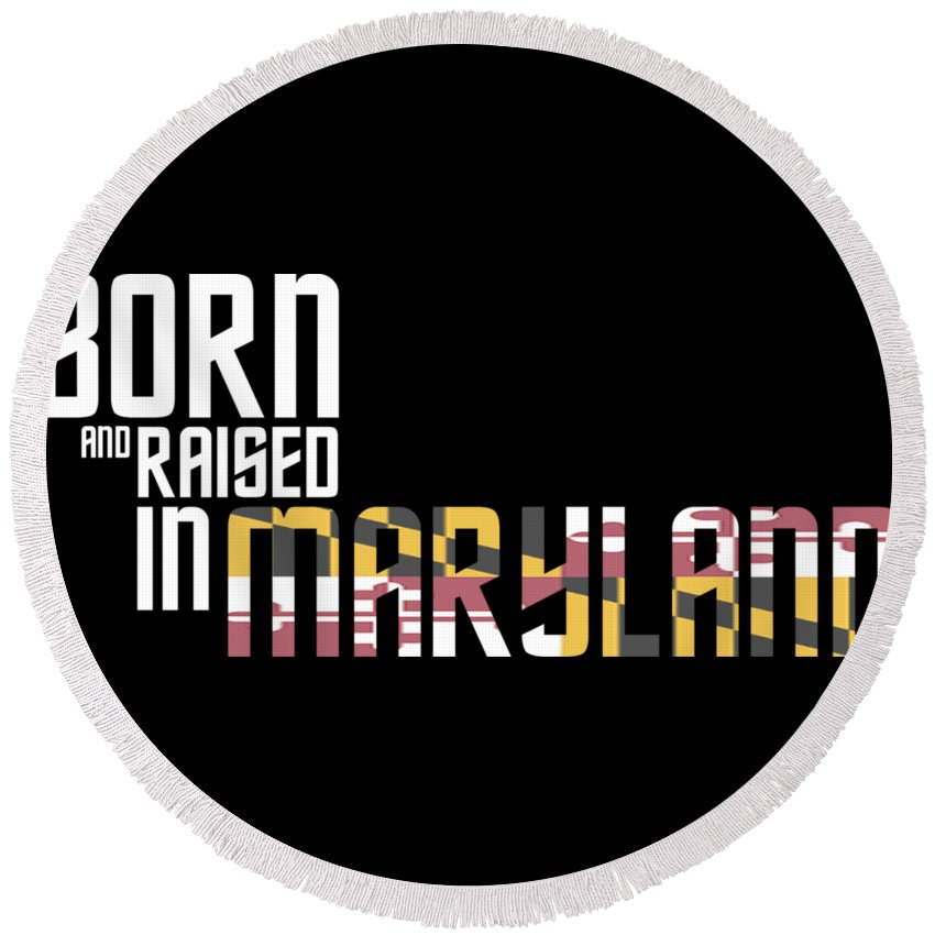 Maryland Round Beach Towel featuring the digital art Born And Raised In Maryland Birthday Gift Nice Design by StyloMart Tees