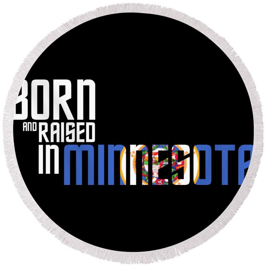 Minnesota Round Beach Towel featuring the digital art Born And Raised In Minnesota Birthday Gift Nice Design by StyloMart Tees