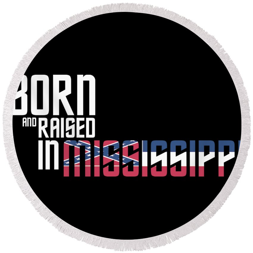 Mississippi Round Beach Towel featuring the digital art Born And Raised In Mississippi Birthday Gift Nice Design by StyloMart Tees