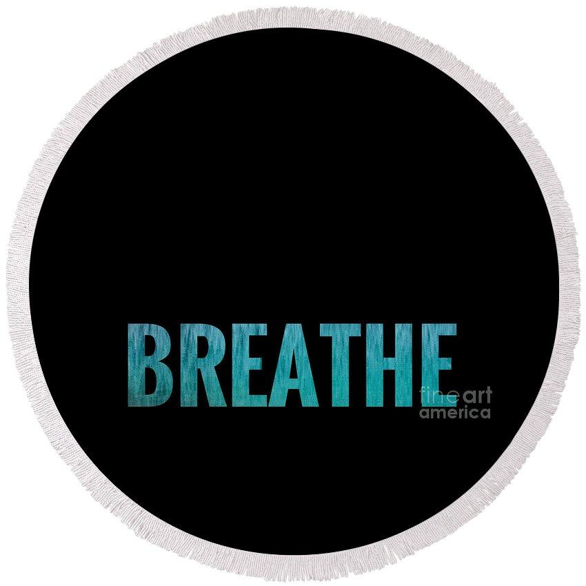 Breathe Round Beach Towel featuring the digital art Breathe Black Background by Leah McPhail