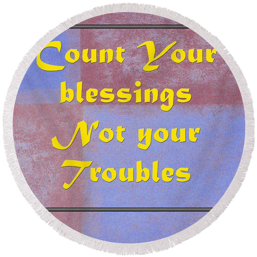 Count Your Blessings Not Your Troubles Round Beach Towel featuring the photograph Count Your Blessings Not Your Troubles 5437.02 by M K Miller