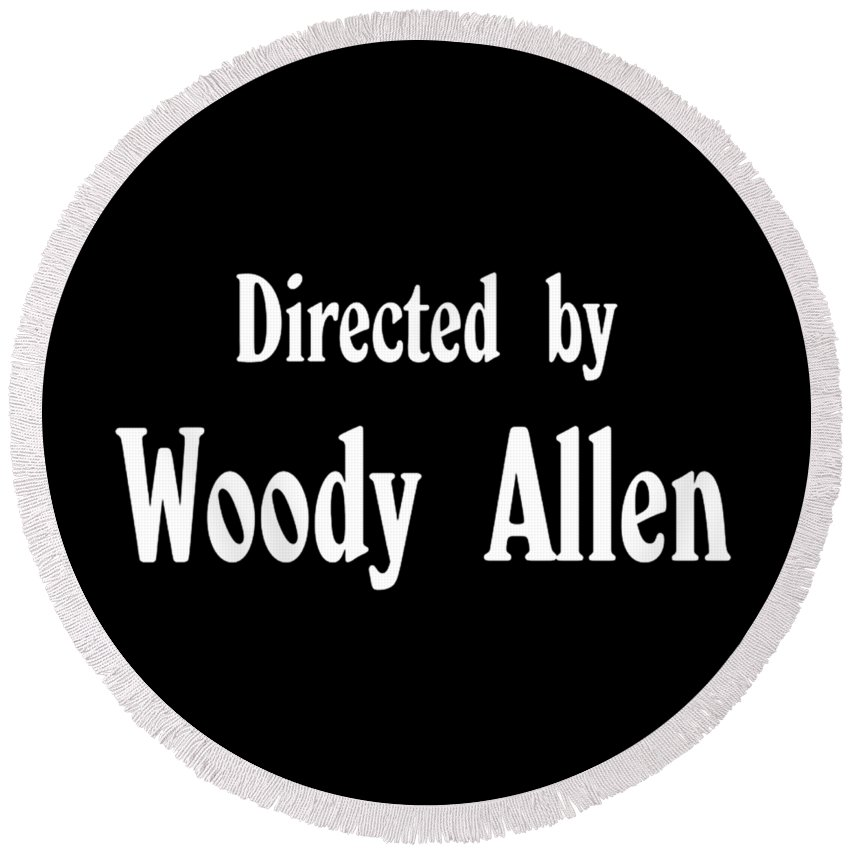 Movie Round Beach Towel featuring the digital art Directed Woody Allen by Dewi Ranjang
