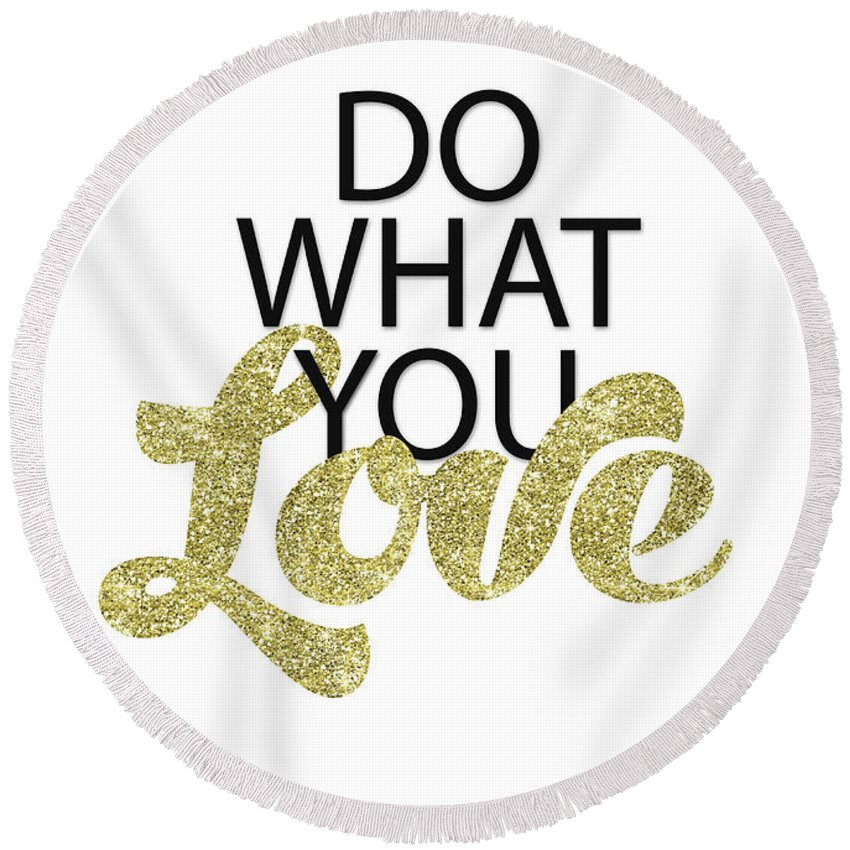 Do What You Love Round Beach Towel featuring the digital art Do What You Love by Gyongyi Ladi