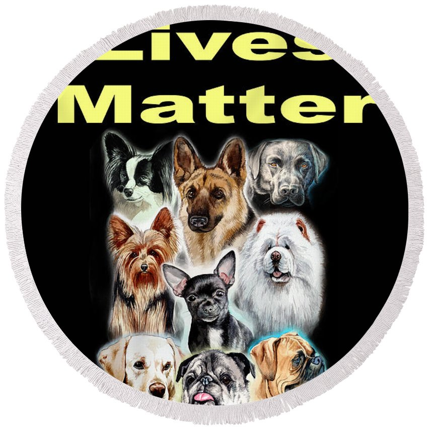 Dog Round Beach Towel featuring the painting Dog Lives Matter by Christopher Shellhammer