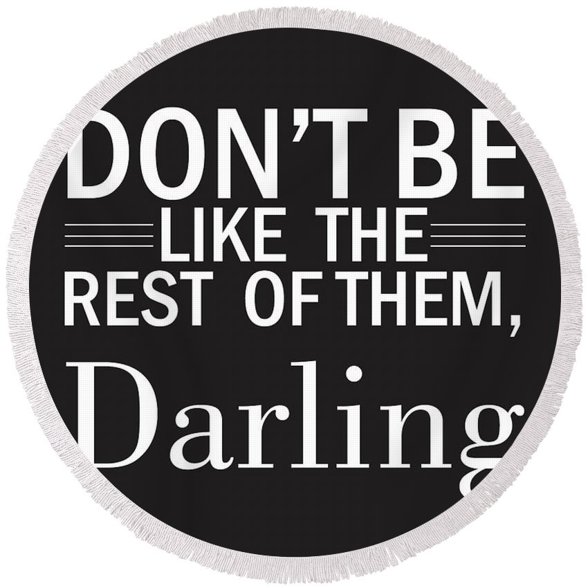 Don't Be Like The Rest Of Them Darling Round Beach Towel featuring the mixed media Don't Be Like The Rest Of Them, Darling by Studio Grafiikka