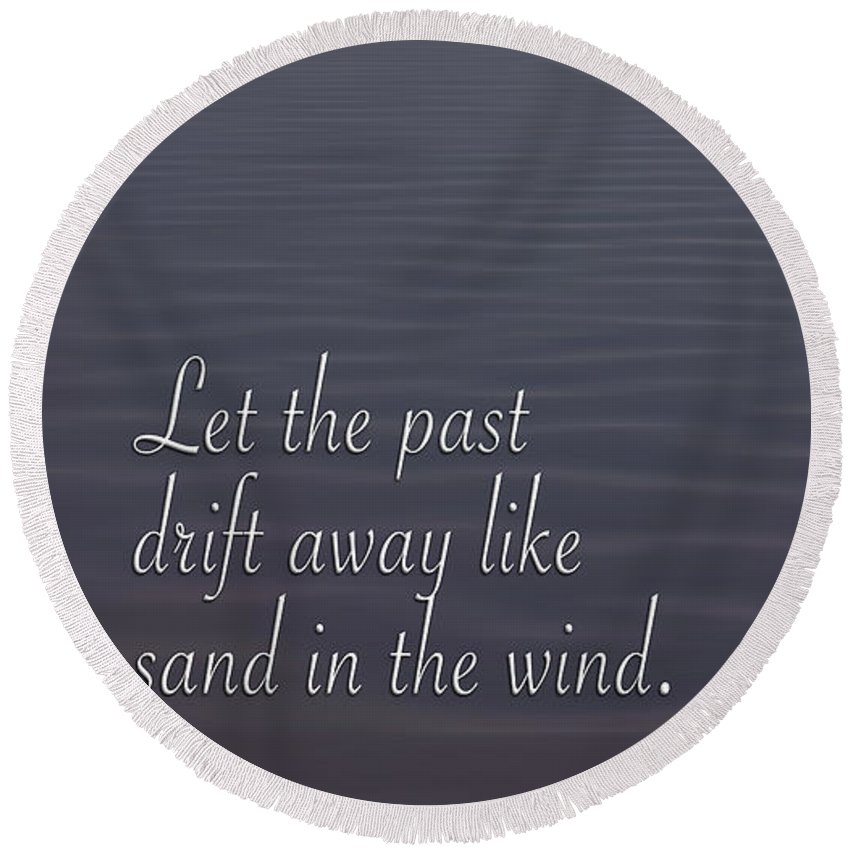 Quotes Round Beach Towel featuring the photograph Drift Away Like Sand by L Bee