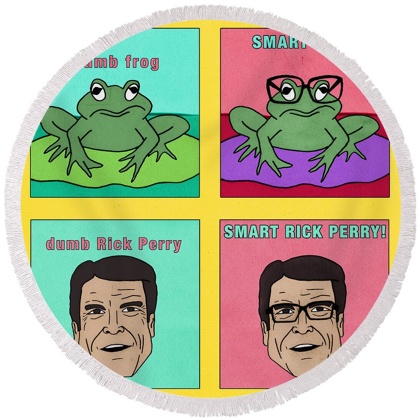 Rick Perry Round Beach Towel featuring the digital art Dumb Rick Perry/smart Rick Perry by Sean Corcoran