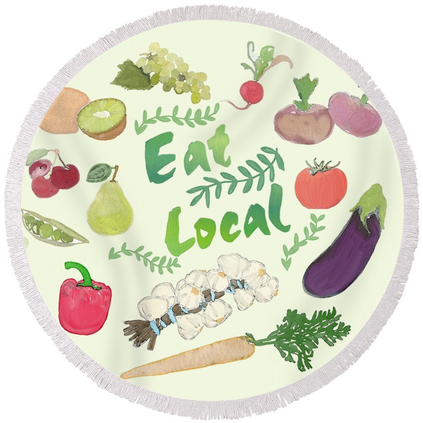 Eat Local Round Beach Towel featuring the painting Eat Local by Priscilla Wolfe