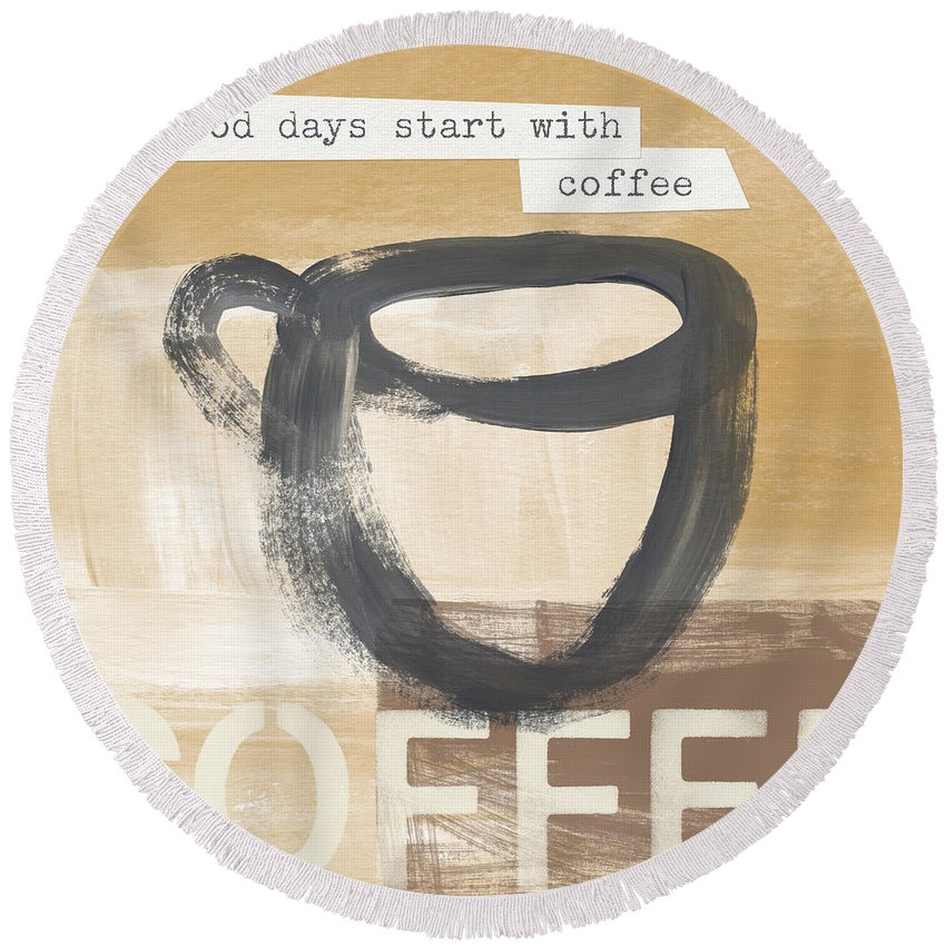 Coffee Round Beach Towel featuring the painting Good Days Start With Coffee- Art By Linda Woods by Linda Woods