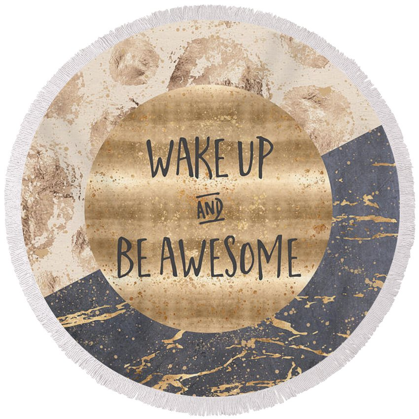 Life Motto Round Beach Towel featuring the digital art Graphic Art Wake Up And Be Awesome by Melanie Viola