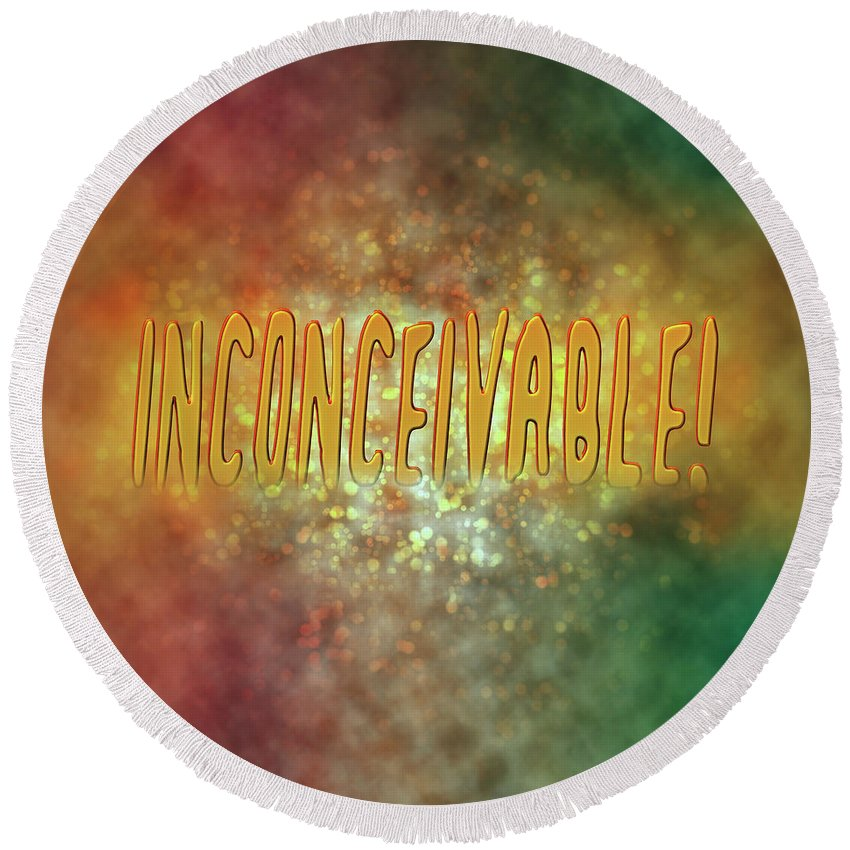 Inconceivable Round Beach Towel featuring the photograph Graphic Display Of The Word Inconceivable by Humourous Quotes