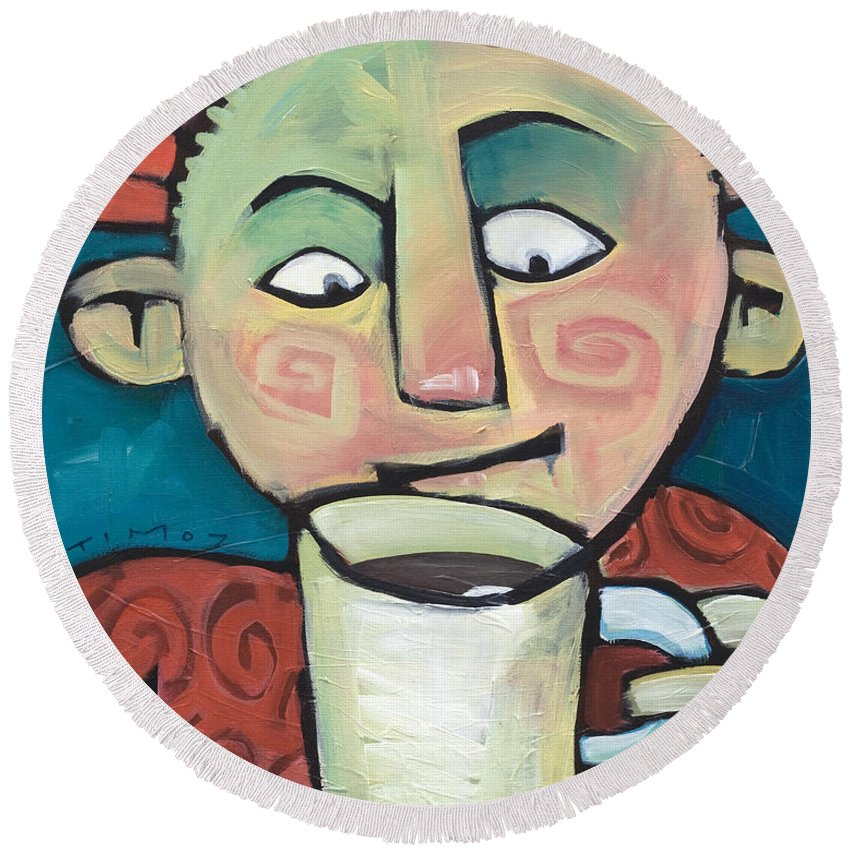 Smile Round Beach Towel featuring the painting His Coffee Spoke To Him by Tim Nyberg