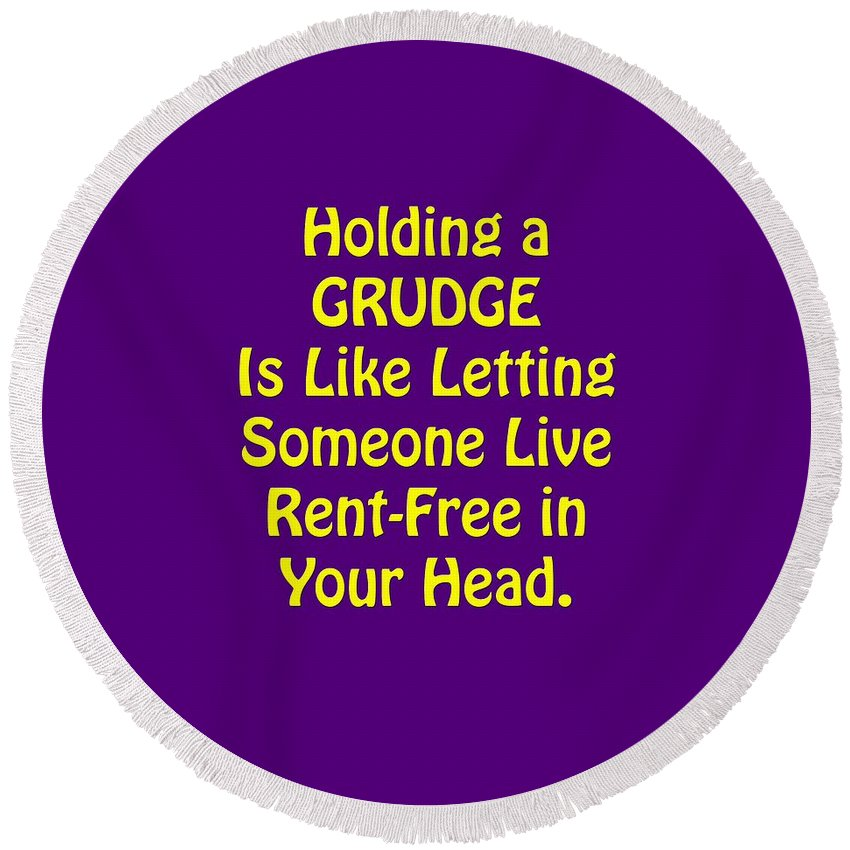 Holding A Grudge Is Like Letting Someone Live Rent-free In Your Head; Holding A Grudge Is Like; T-shirts; Tote Bags; Duvet Covers; Throw Pillows; Shower Curtains; Art Prints; Framed Prints; Canvas Prints; Acrylic Prints; Metal Prints; Greeting Cards; T Shirts; Tshirts Round Beach Towel featuring the photograph Holding A Grudge Is Like 5438.02 by M K Miller