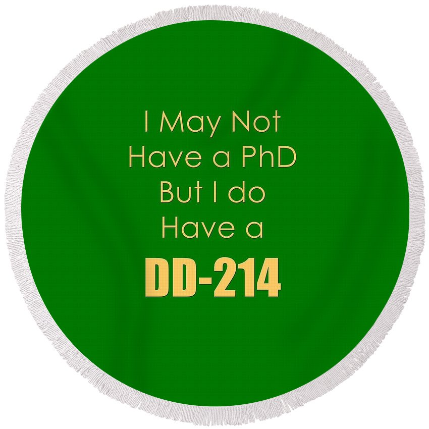 I May Not Have A Phd But I Do Have A Dd-214; I Have A Dd 214; T-shirts; Tote Bags; Duvet Covers; Throw Pillows; Shower Curtains; Art Prints; Framed Prints; Canvas Prints; Acrylic Prints; Metal Prints; Greeting Cards; T Shirts; Tshirts Round Beach Towel featuring the photograph I Have A Dd 214 5442.02 by M K Miller