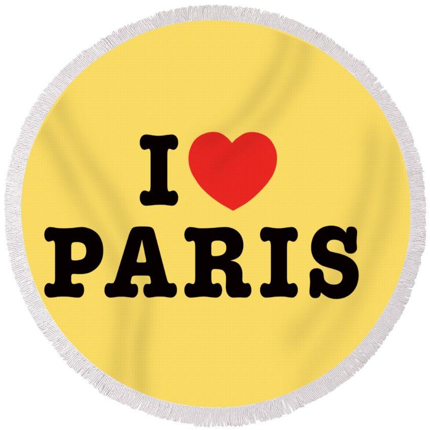 Paris Round Beach Towel featuring the photograph I Love Paris by Paris France