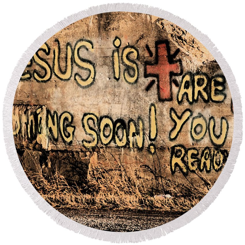 Jesus Round Beach Towel featuring the photograph Jesus Is Coming Soon by David Arment